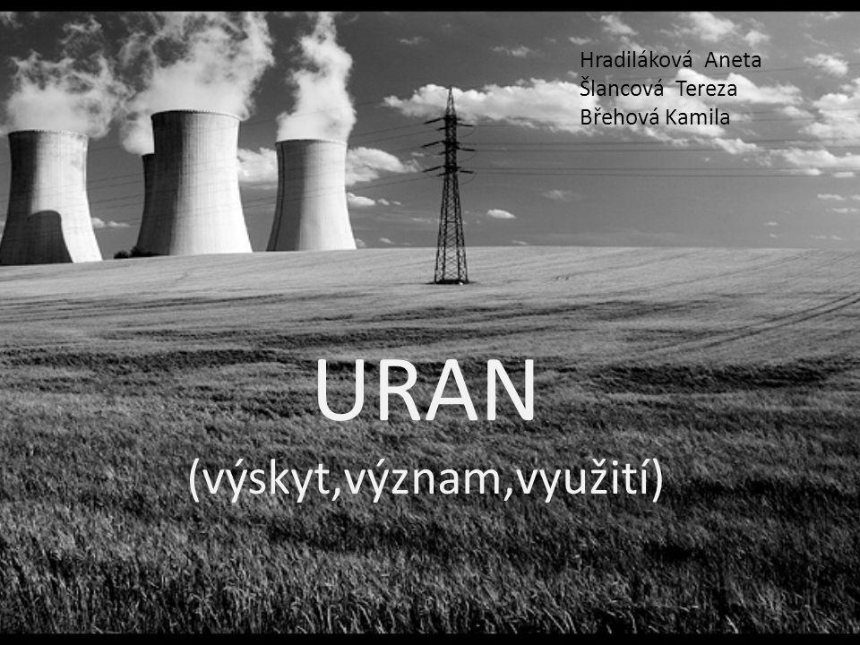 URAN (výskyt,význam,využití) Hradiláková Aneta Šlancová Tereza Břehová Kamila