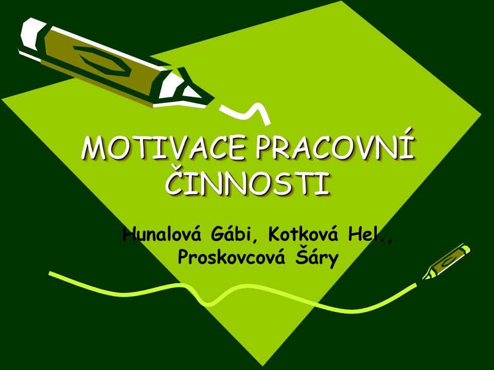 MOTIVACE PRACOVNÍ ČINNOSTI Hunalová Gábi, Kotková Hel., Proskovcová Šáry