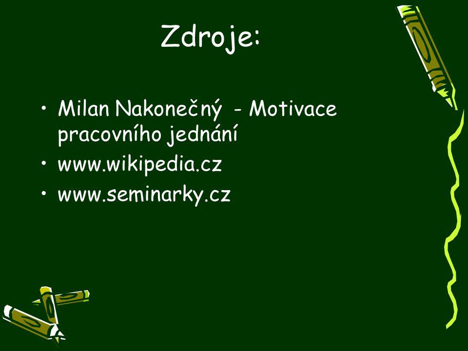 Zdroje: Milan Nakonečný - Motivace pracovního jednání www.wikipedia.cz www.seminarky.cz