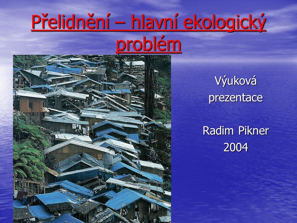 Přelidnění 6 Předpovídání růstu počtu obyvatel Přírůstek obyvatelstva se neustále zvyšoval celou první polovinu 20.