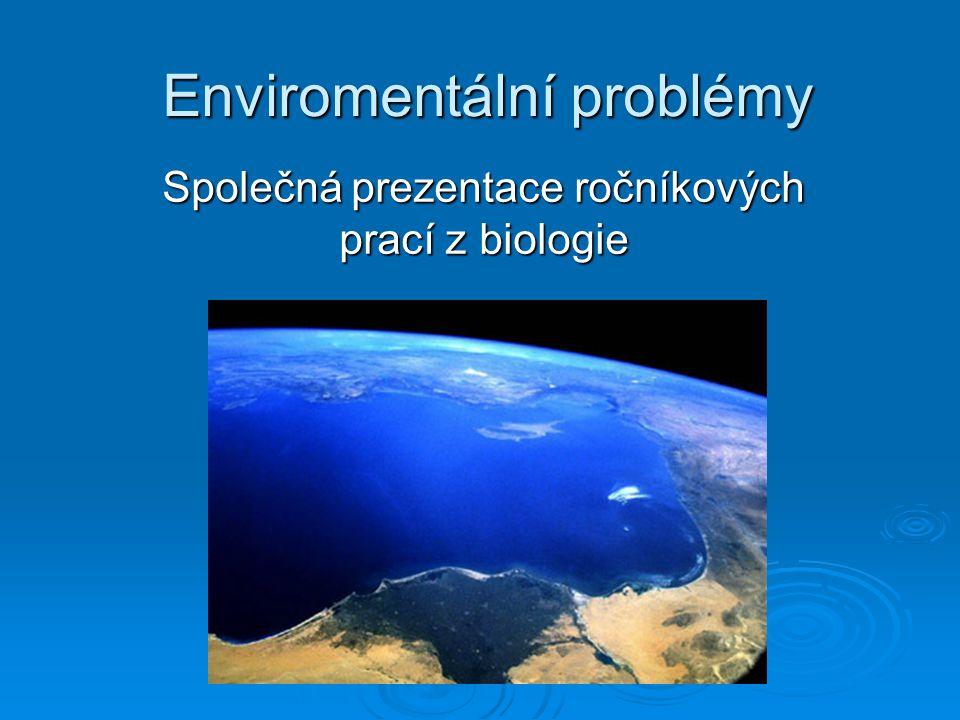 Enviromentální problémy Společná prezentace ročníkových prací z biologie