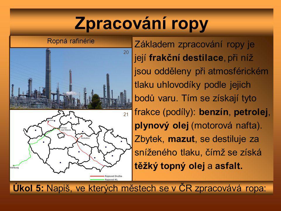 Zpracování ropy Základem zpracování ropy je její frakční destilace, při níž jsou odděleny při atmosférickém tlaku uhlovodíky podle jejich bodů varu.