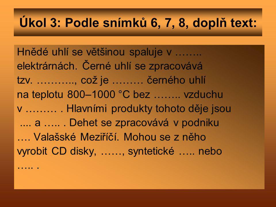 Úkol 3: Podle snímků 6, 7, 8, doplň text: Hnědé uhlí se většinou spaluje v ……..