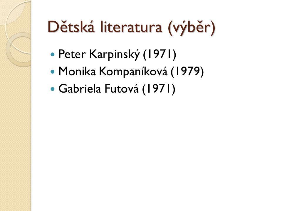 Peter Karpinský (1971) Ako sme s Ťukťukom ťukťukovali (2001) Rozprávky z múzea záhad a tajomstiev (2007) Další knihy: Sedem dní v pivnici (2011), Kde asi rozprávka býva (2013) (+ CD)