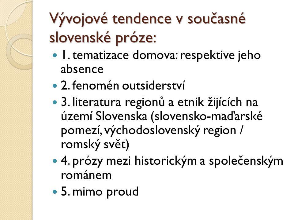 Vývojové tendence v současné slovenské próze: 1.tematizace domova: respektive jeho absence 2.