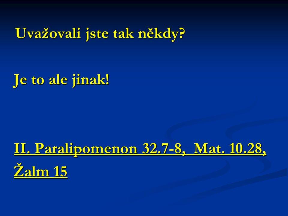 Je to ale jinak! II. Paralipomenon 32.7-8, Mat. 10.28, Žalm 15
