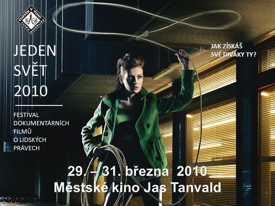 29. – 31. března 2010 Městské kino Jas Tanvald JEDEN SVĚT 2010 FESTIVAL DOKUMENTÁRNÍCH FILMŮ O LIDSKÝCH PRÁVECH JAK ZÍSKÁŠ SVÉ DIVÁKY TY?