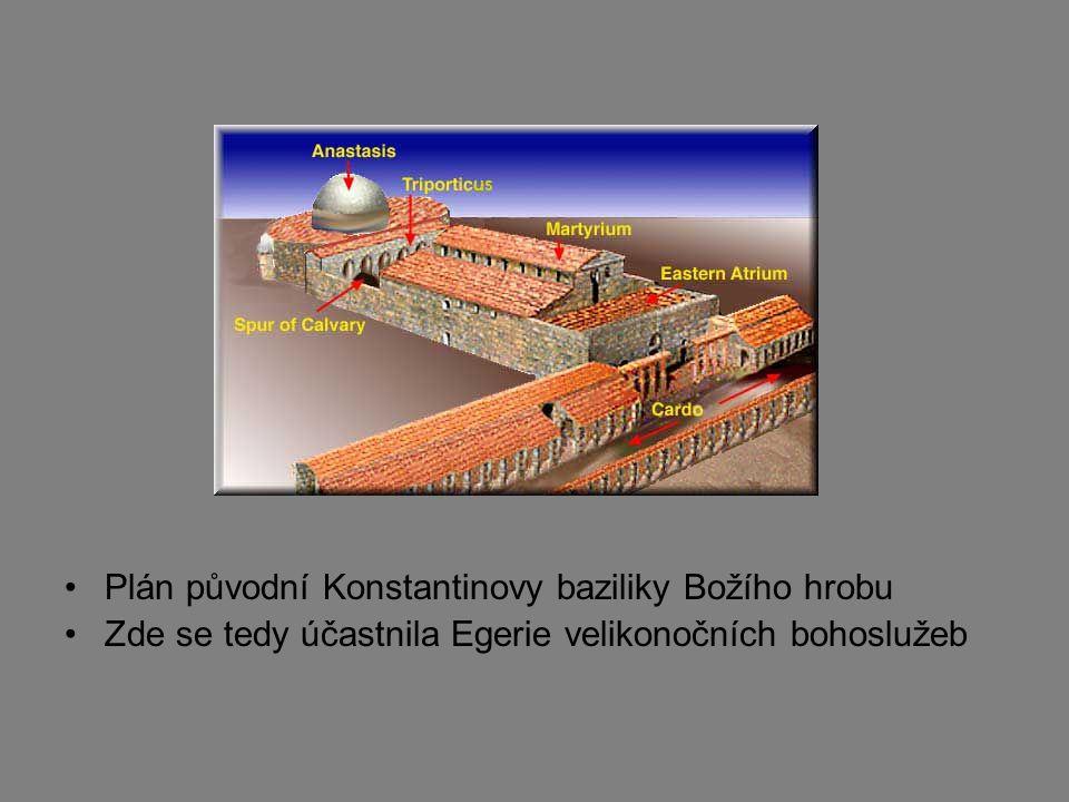 Plán původní Konstantinovy baziliky Božího hrobu Zde se tedy účastnila Egerie velikonočních bohoslužeb