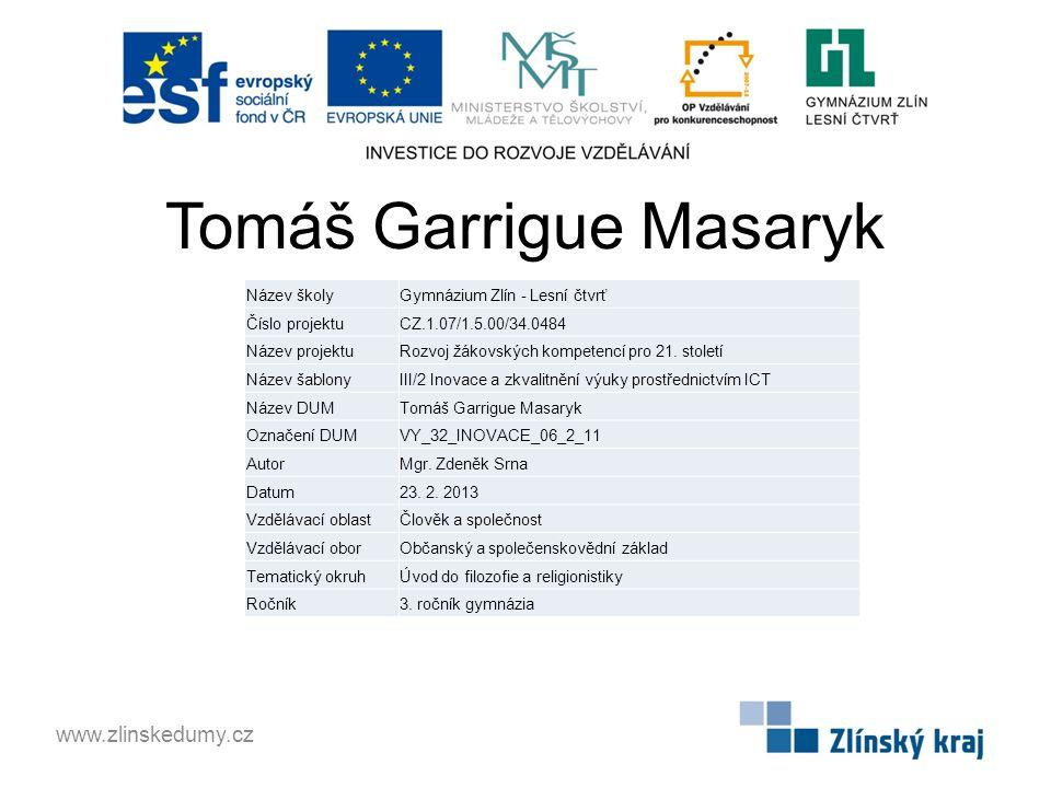 Tomáš Garrigue Masaryk www.zlinskedumy.cz Název školyGymnázium Zlín - Lesní čtvrť Číslo projektuCZ.1.07/1.5.00/34.0484 Název projektuRozvoj žákovských