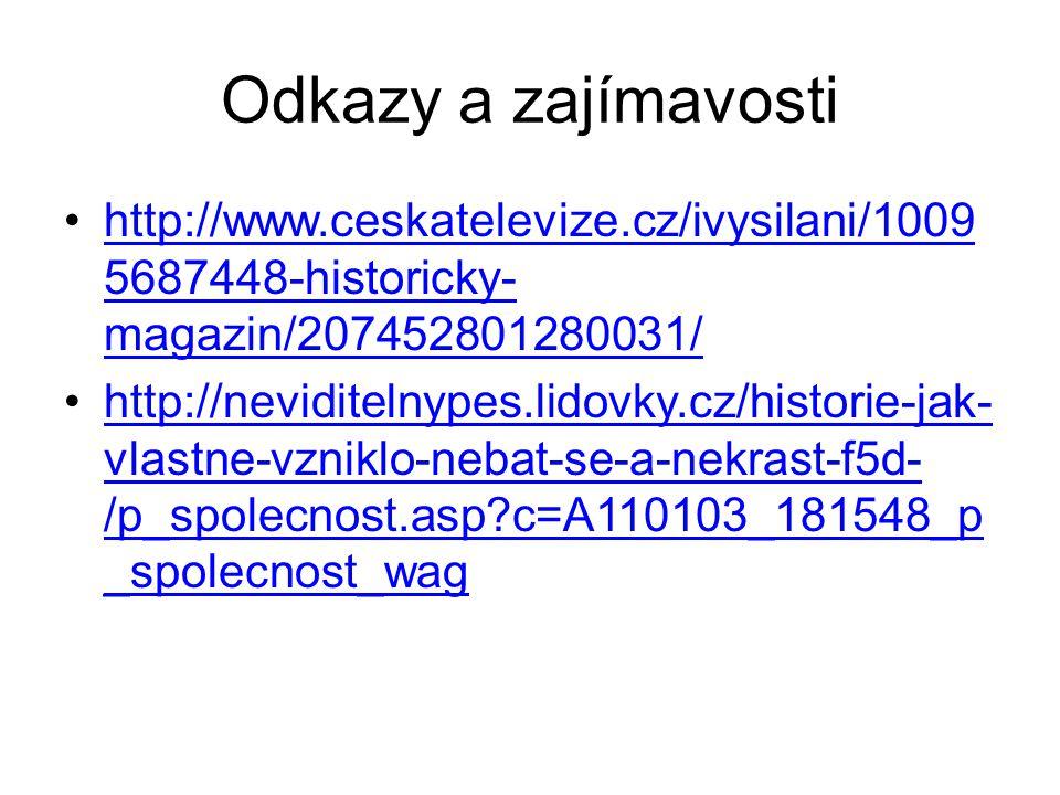 Odkazy a zajímavosti http://www.ceskatelevize.cz/ivysilani/1009 5687448-historicky- magazin/207452801280031/http://www.ceskatelevize.cz/ivysilani/1009