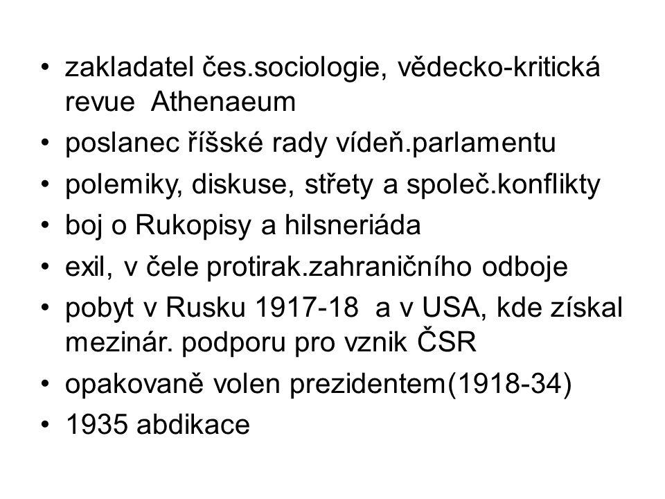 zakladatel čes.sociologie, vědecko-kritická revue Athenaeum poslanec říšské rady vídeň.parlamentu polemiky, diskuse, střety a společ.konflikty boj o R