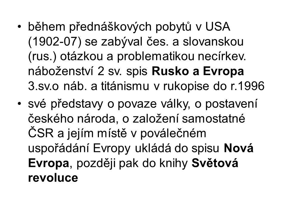 během přednáškových pobytů v USA (1902-07) se zabýval čes. a slovanskou (rus.) otázkou a problematikou necírkev. náboženství 2 sv. spis Rusko a Evropa
