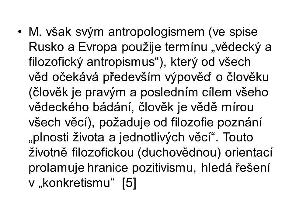 """M. však svým antropologismem (ve spise Rusko a Evropa použije termínu """"vědecký a filozofický antropismus""""), který od všech věd očekává především výpov"""