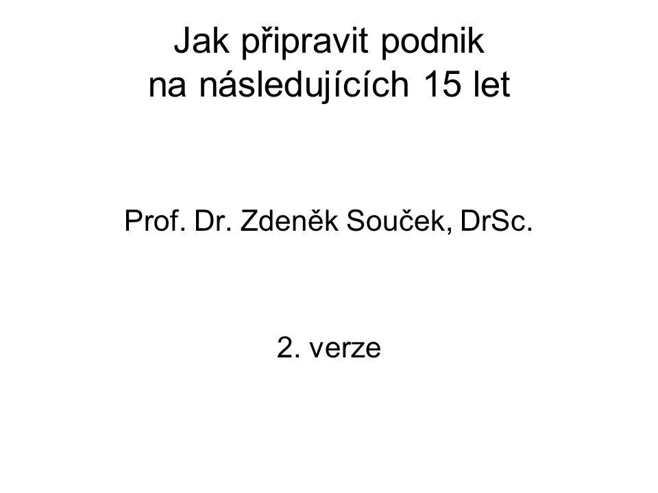 Jak připravit podnik na následujících 15 let Prof. Dr. Zdeněk Souček, DrSc. 2. verze