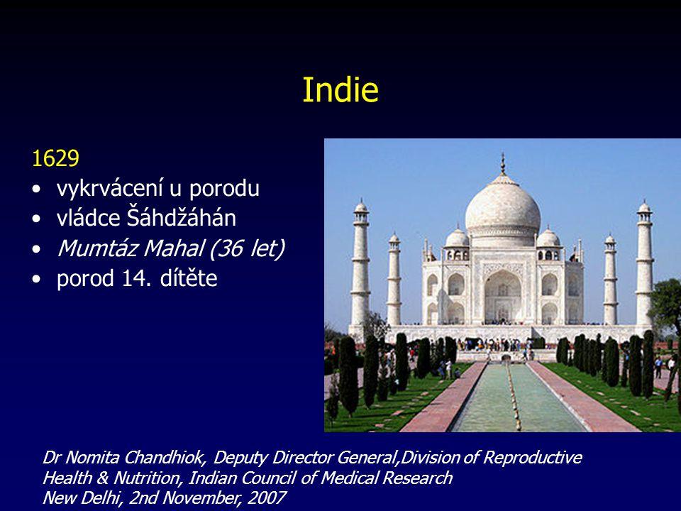 Indie 1629 vykrvácení u porodu vládce Šáhdžáhán Mumtáz Mahal (36 let) porod 14.