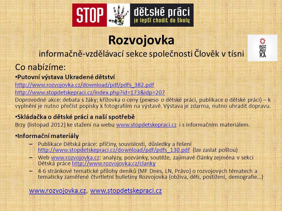 Rozvojovka informačně-vzdělávací sekce společnosti Člověk v tísni Co nabízíme: Putovní výstava Ukradené dětství http://www.rozvojovka.cz/download/pdf/