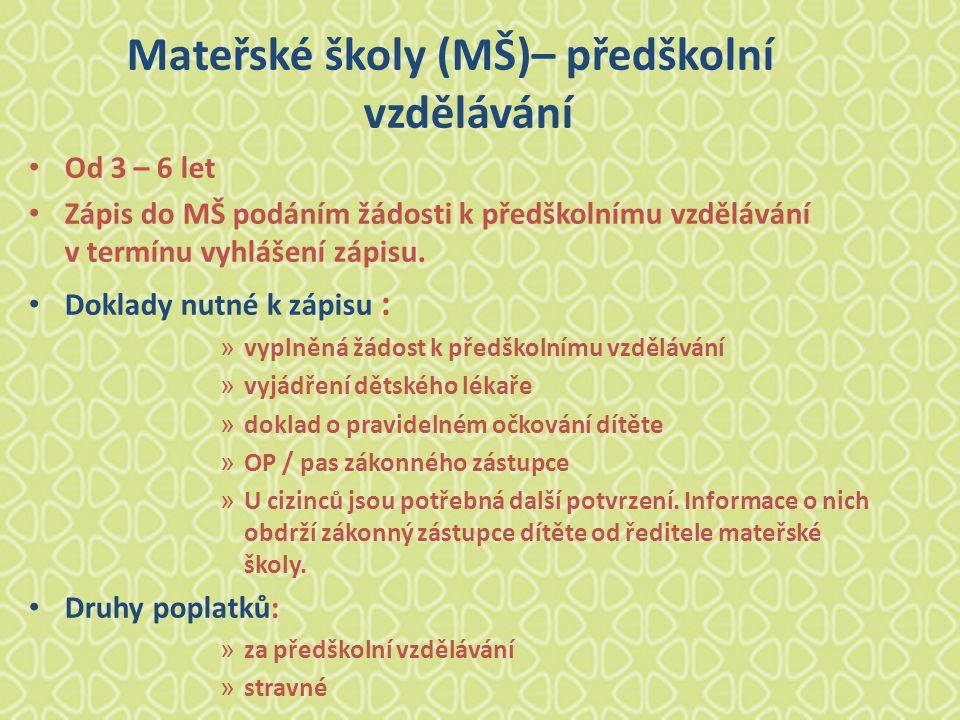 Mateřské školy (MŠ)– předškolní vzdělávání Od 3 – 6 let Zápis do MŠ podáním žádosti k předškolnímu vzdělávání v termínu vyhlášení zápisu. Doklady nutn