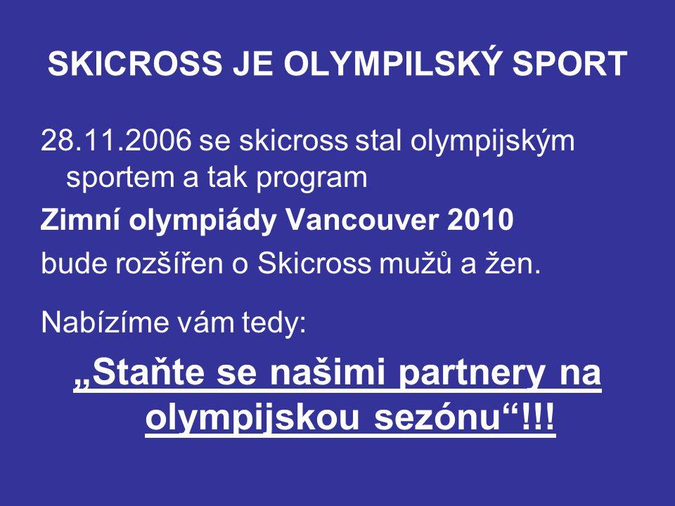SKICROSS JE OLYMPILSKÝ SPORT 28.11.2006 se skicross stal olympijským sportem a tak program Zimní olympiády Vancouver 2010 bude rozšířen o Skicross mužů a žen.