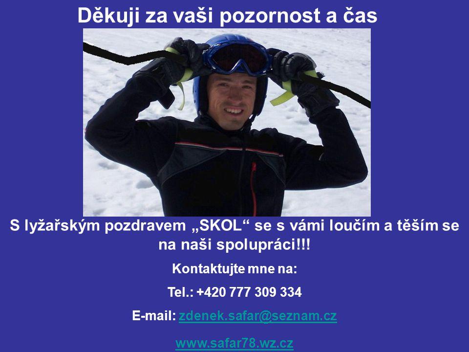 """Děkuji za vaši pozornost a čas S lyžařským pozdravem """"SKOL se s vámi loučím a těším se na naši spolupráci!!."""