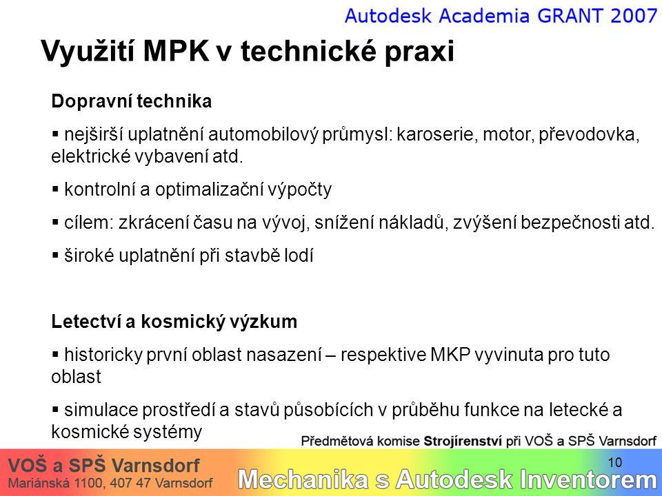 10 Využití MPK v technické praxi Dopravní technika  nejširší uplatnění automobilový průmysl: karoserie, motor, převodovka, elektrické vybavení atd. 