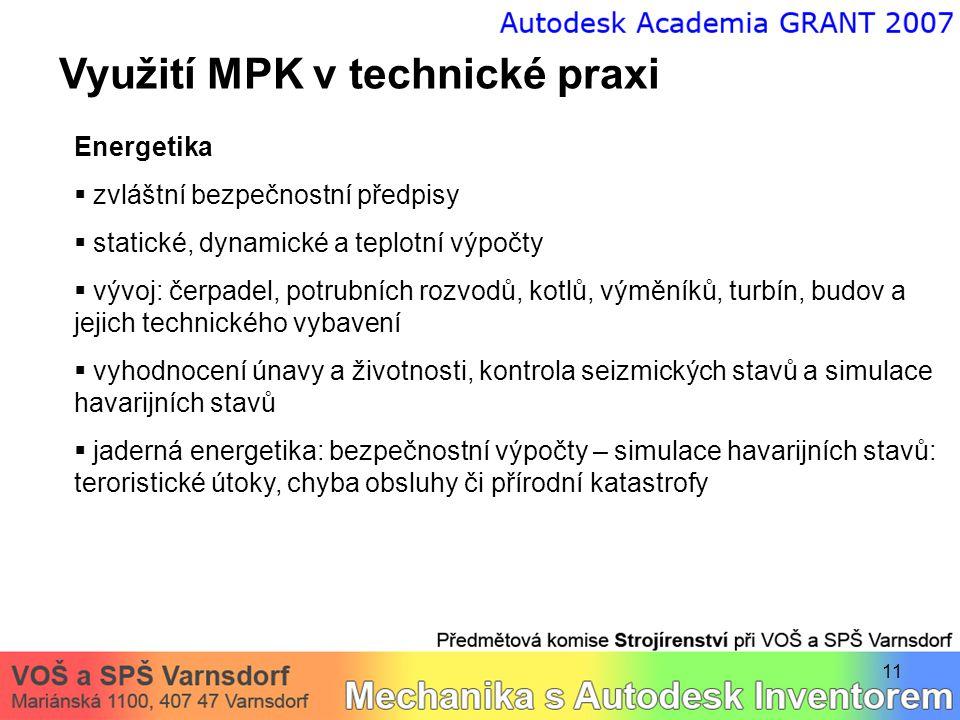 11 Využití MPK v technické praxi Energetika  zvláštní bezpečnostní předpisy  statické, dynamické a teplotní výpočty  vývoj: čerpadel, potrubních ro