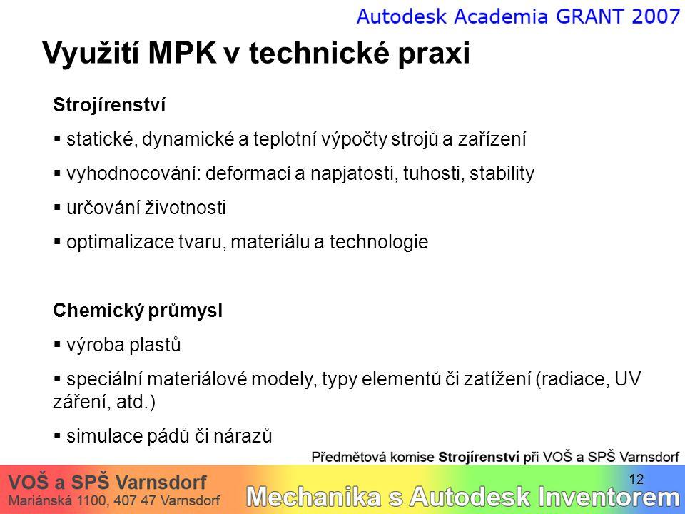 12 Využití MPK v technické praxi Strojírenství  statické, dynamické a teplotní výpočty strojů a zařízení  vyhodnocování: deformací a napjatosti, tuh