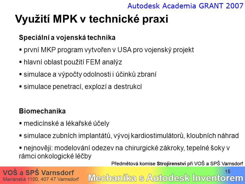 15 Využití MPK v technické praxi Speciální a vojenská technika  první MKP program vytvořen v USA pro vojenský projekt  hlavní oblast použití FEM ana