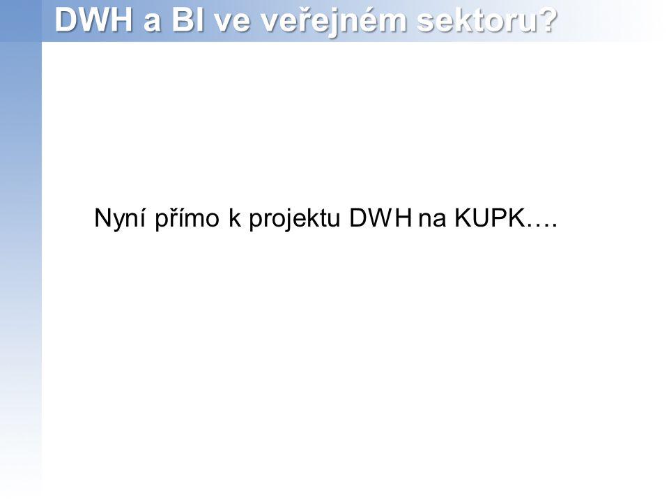 DWH a BI ve veřejném sektoru? Nyní přímo k projektu DWH na KUPK….