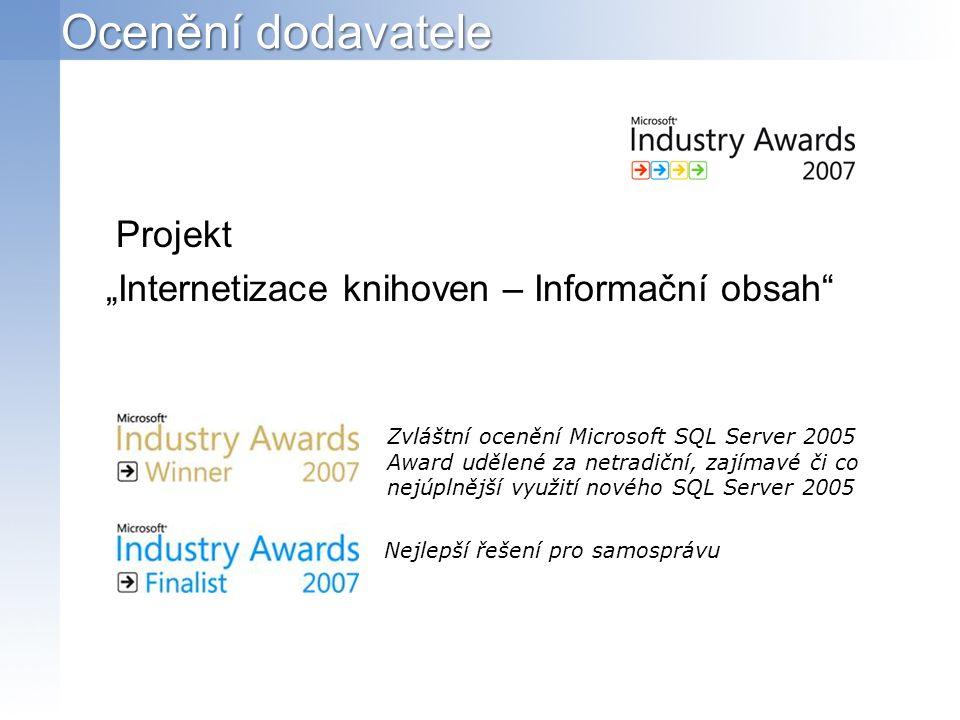 """Ocenění dodavatele Projekt """"Internetizace knihoven – Informační obsah Zvláštní ocenění Microsoft SQL Server 2005 Award udělené za netradiční, zajímavé či co nejúplnější využití nového SQL Server 2005 Nejlepší řešení pro samosprávu"""