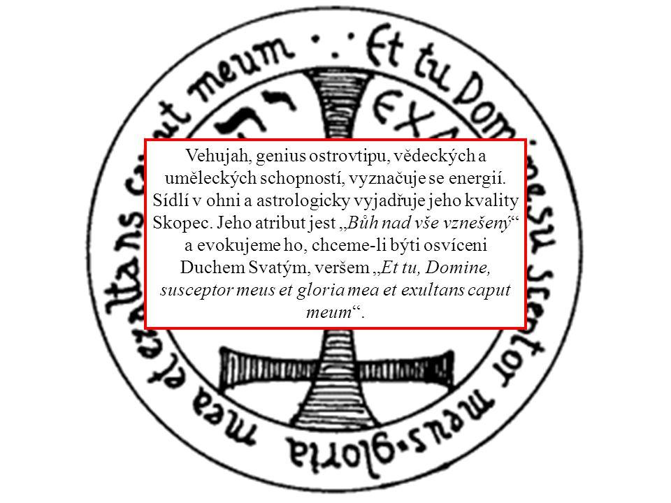 Vehujah, genius ostrovtipu, vědeckých a uměleckých schopností, vyznačuje se energií. Sídlí v ohni a astrologicky vyjadřuje jeho kvality Skopec. Jeho a