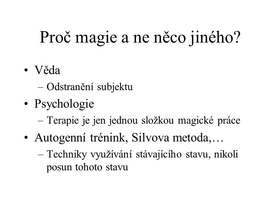 Proč magie a ne něco jiného? Věda –Odstranění subjektu Psychologie –Terapie je jen jednou složkou magické práce Autogenní trénink, Silvova metoda,… –T