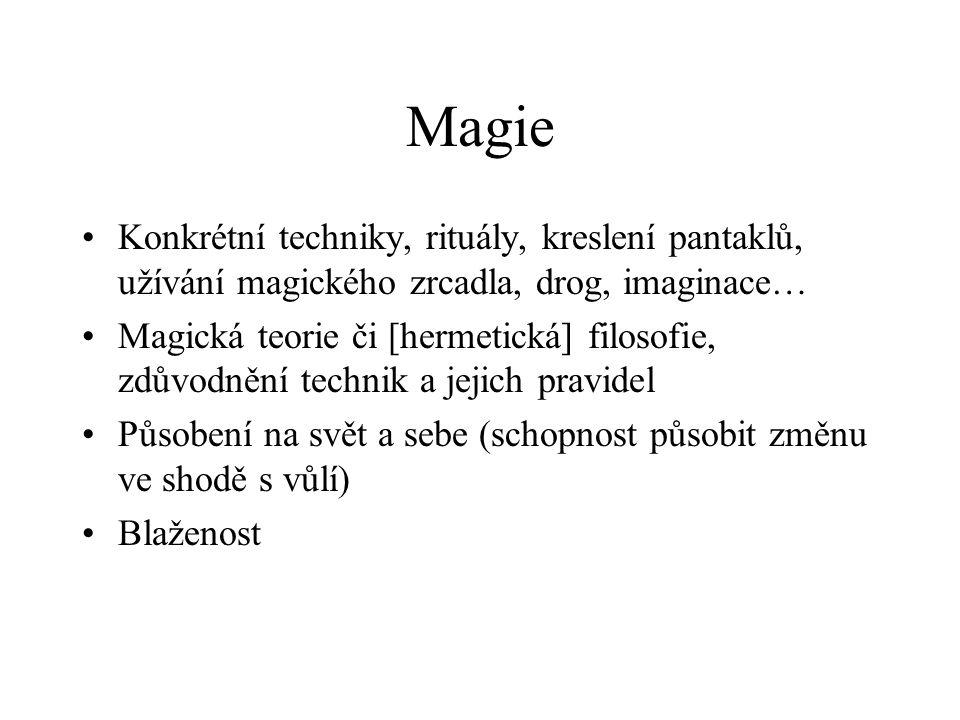 Magie Konkrétní techniky, rituály, kreslení pantaklů, užívání magického zrcadla, drog, imaginace… Magická teorie či [hermetická] filosofie, zdůvodnění technik a jejich pravidel Působení na svět a sebe (schopnost působit změnu ve shodě s vůlí) Blaženost