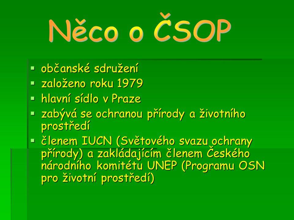  občanské sdružení  založeno roku 1979  hlavní sídlo v Praze  zabývá se ochranou přírody a životního prostředí  členem IUCN (Světového svazu ochrany přírody) a zakládajícím členem Českého národního komitétu UNEP (Programu OSN pro životní prostředí)