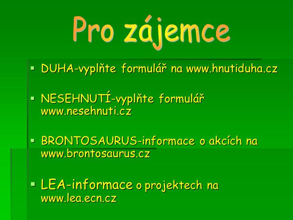  DUHA-vyplňte formulář na www.hnutiduha.cz  NESEHNUTÍ-vyplňte formulář www.nesehnuti.cz  BRONTOSAURUS-informace o akcích na www.brontosaurus.cz  LEA-informace o projektech na www.lea.ecn.cz
