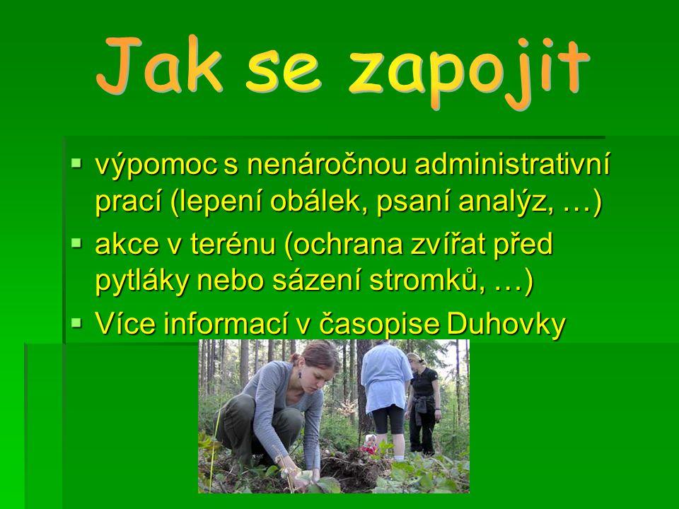  výpomoc s nenáročnou administrativní prací (lepení obálek, psaní analýz, …)  akce v terénu (ochrana zvířat před pytláky nebo sázení stromků, …)  Více informací v časopise Duhovky