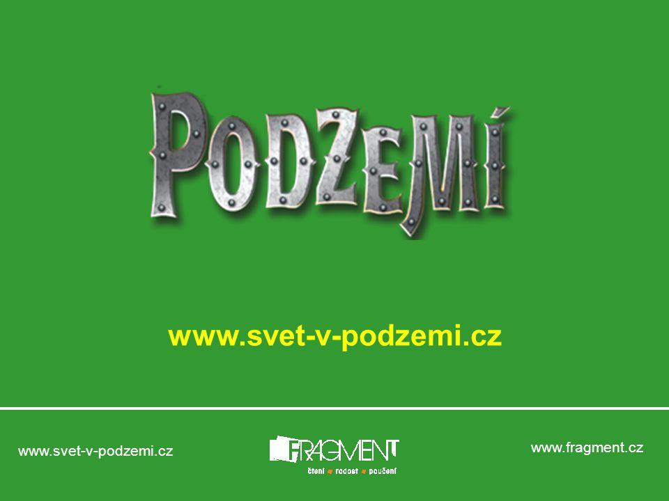 www.fragment.cz www.svet-v-podzemi.cz