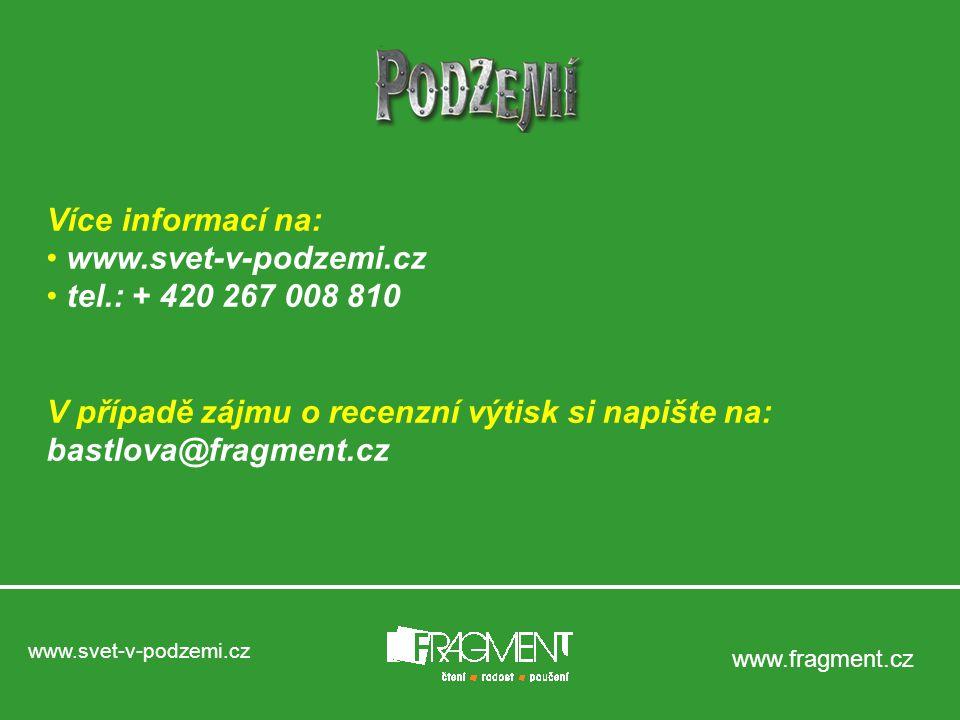 www.fragment.cz Více informací na: www.svet-v-podzemi.cz tel.: + 420 267 008 810 V případě zájmu o recenzní výtisk si napište na: bastlova@fragment.cz