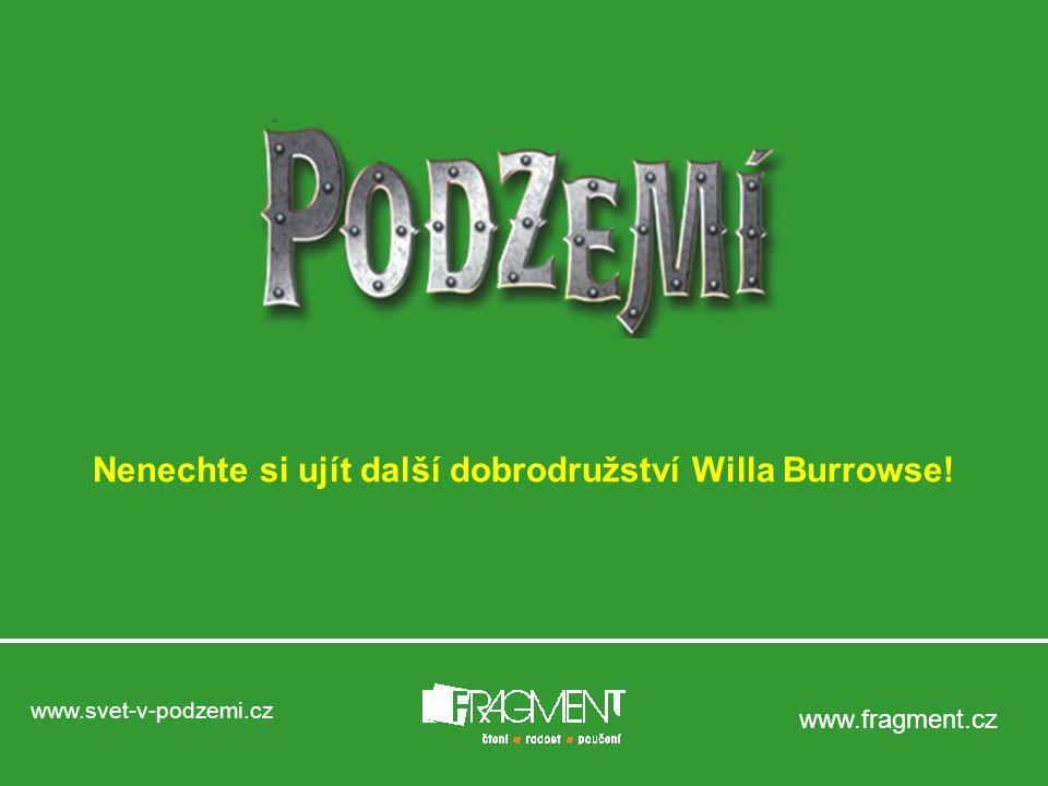 www.svet-v-podzemi.cz www.fragment.cz Nenechte si ujít další dobrodružství Willa Burrowse!