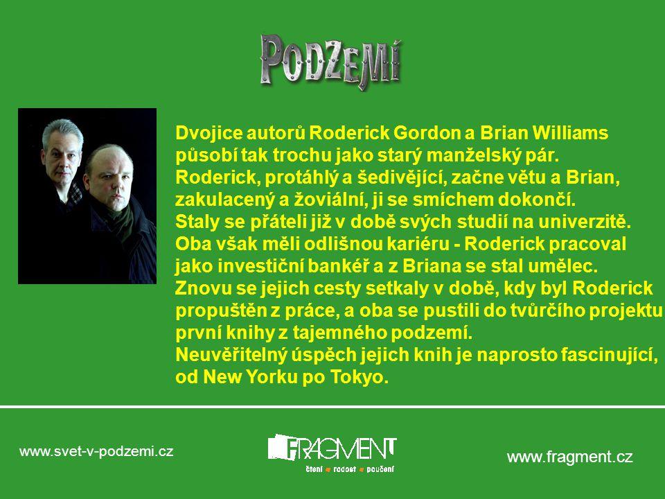 www.svet-v-podzemi.cz www.fragment.cz Dvojice autorů Roderick Gordon a Brian Williams působí tak trochu jako starý manželský pár.