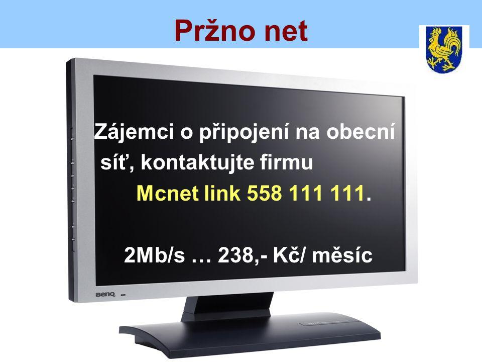 Pržno net Zájemci o připojení na obecní síť, kontaktujte firmu Mcnet link 558 111 111.
