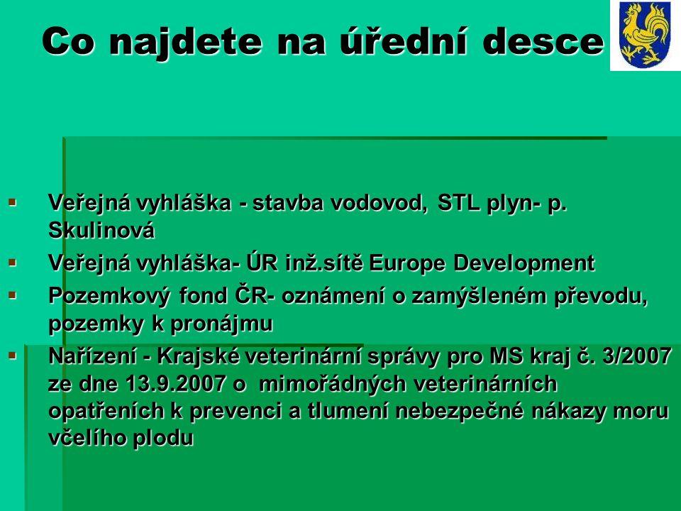 Co najdete na úřední desce  Veřejná vyhláška - stavba vodovod, STL plyn- p. Skulinová  Veřejná vyhláška- ÚR inž.sítě Europe Development  Pozemkový