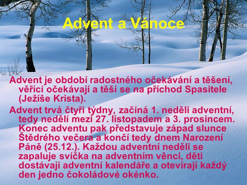 Advent a Vánoce Advent je období radostného očekávání a těšení, věřící očekávají a těší se na příchod Spasitele (Ježíše Krista). Advent trvá čtyři týd