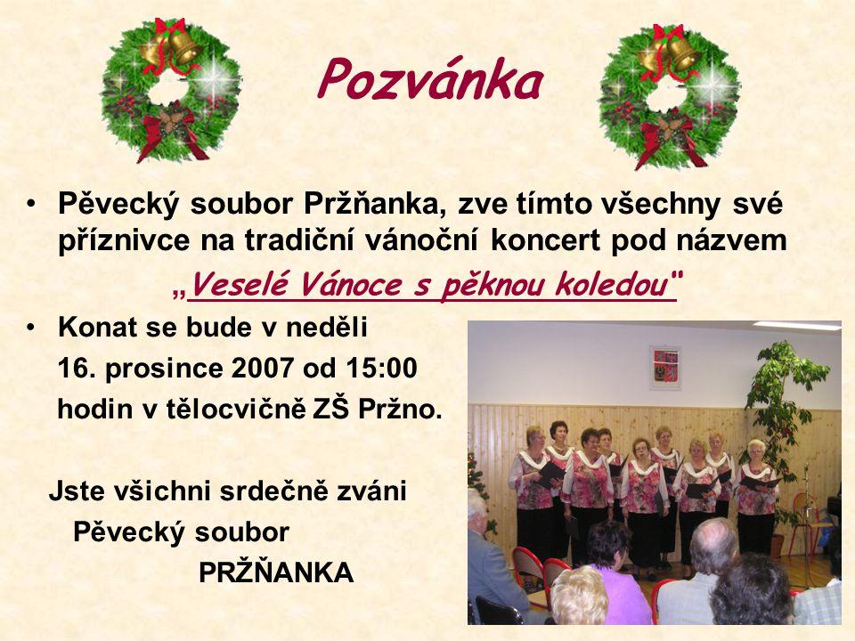 """Pozvánka Pěvecký soubor Pržňanka, zve tímto všechny své příznivce na tradiční vánoční koncert pod názvem """" Veselé Vánoce s pěknou koledou"""" Konat se bu"""