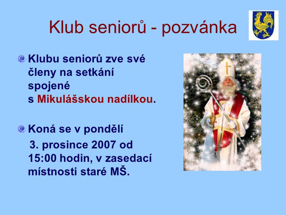 Klub seniorů - pozvánka Klubu seniorů zve své členy na setkání spojené s Mikulášskou nadílkou. Koná se v pondělí 3. prosince 2007 od 15:00 hodin, v za