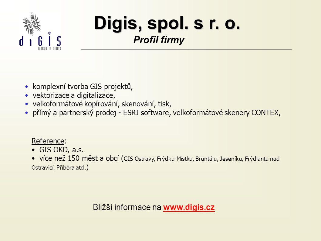 Digis, spol. s r. o. Profil firmy komplexní tvorba GIS projektů, vektorizace a digitalizace, velkoformátové kopírování, skenování, tisk, přímý a partn
