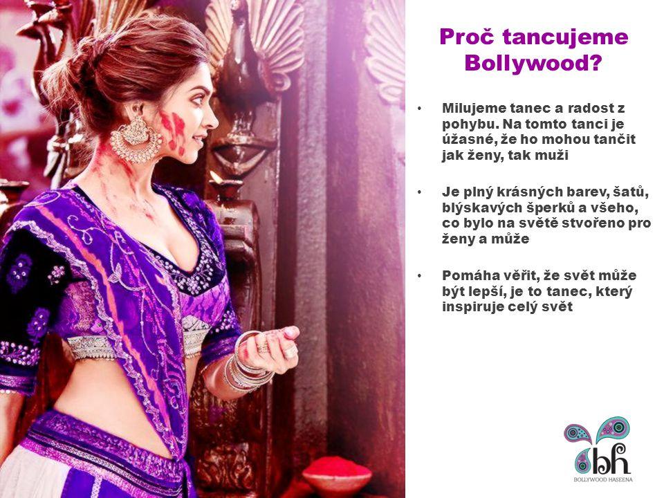 Proč tancujeme Bollywood? Milujeme tanec a radost z pohybu. Na tomto tanci je úžasné, že ho mohou tančit jak ženy, tak muži Je plný krásných barev, ša