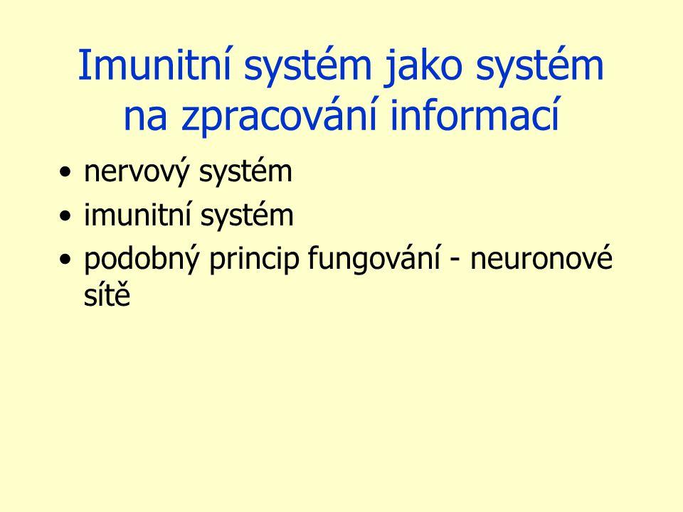 Imunitní systém jako systém na zpracování informací nervový systém imunitní systém podobný princip fungování - neuronové sítě