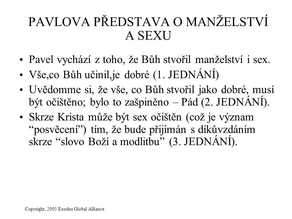 Copyright, 2005 Exodus Global Alliance PAVLOVA PŘEDSTAVA O MANŽELSTVÍ A SEXU Pavel vychází z toho, že Bůh stvořil manželství i sex.