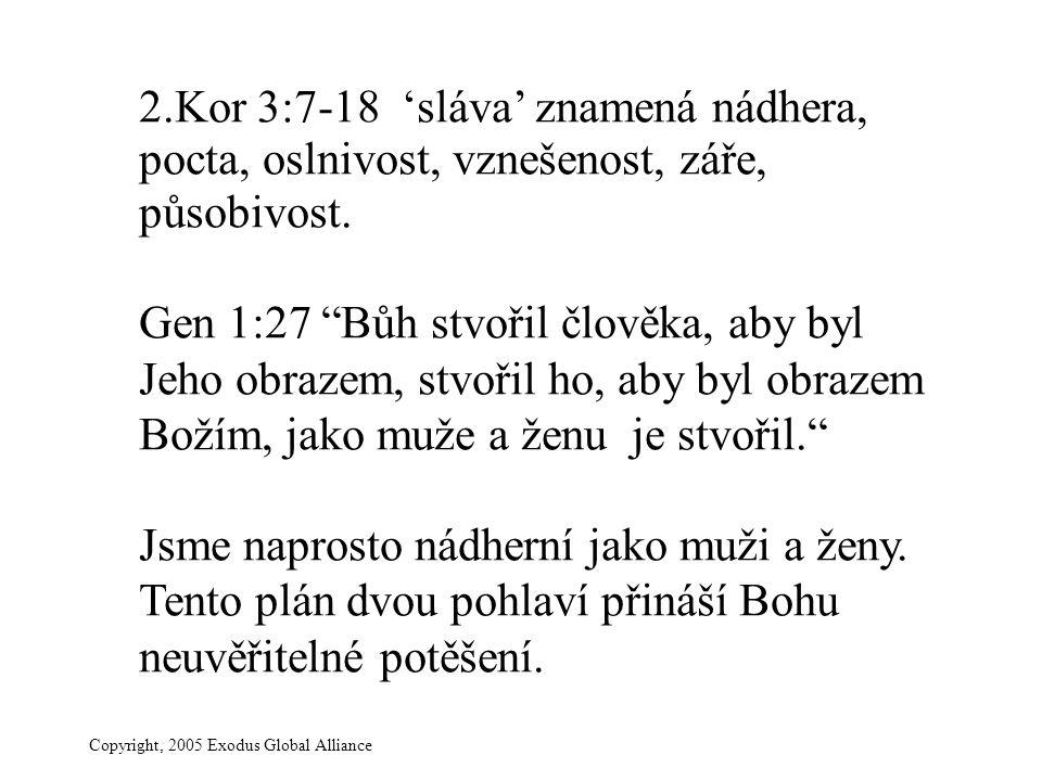 Copyright, 2005 Exodus Global Alliance 2.Kor 3:7-18 'sláva' znamená nádhera, pocta, oslnivost, vznešenost, záře, působivost.