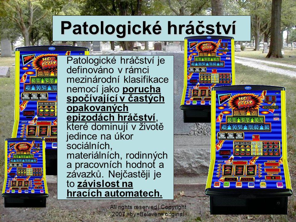 All rights reserved   Copyright 2007 =by=Beleven= original Patologické hráčství je třeba odlišit od hazardního hráčství a sázení Hazardní hráči - hazardní hráči jsou schopni svoji hru kontrolovat a jejich hlavním motivem je výhra.